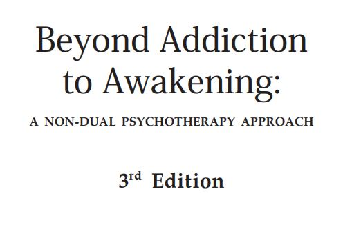 Beyond Addiction to Awakening: A Non-Dual Psychotherapy Approach BATA_GT_E3