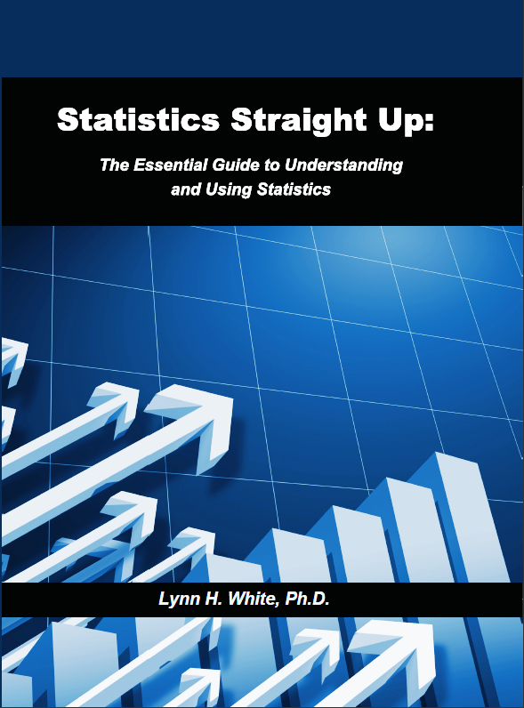 Statistics Straight Up: The Essential Guide to Understanding and Using Statistics SSU_LW